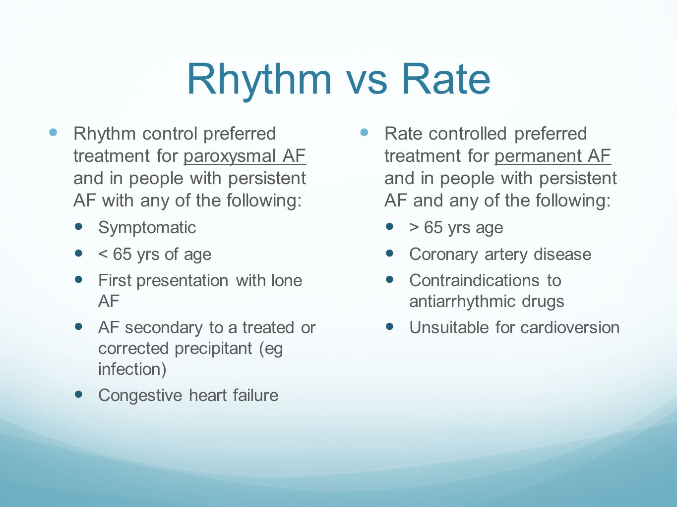 Rhythm vs Rate Rhythm control preferred treatment for paroxysmal AF and in people with persistent AF with any of the following: