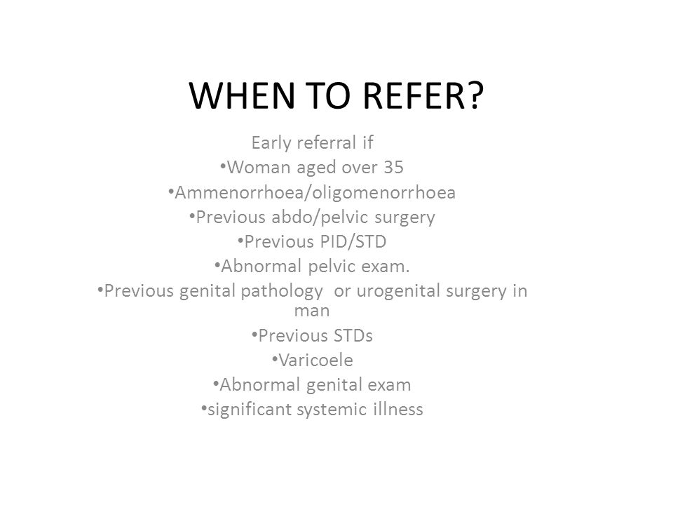 WHEN TO REFER Early referral if Woman aged over 35