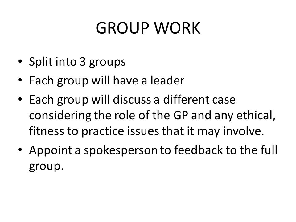 GROUP WORK Split into 3 groups Each group will have a leader