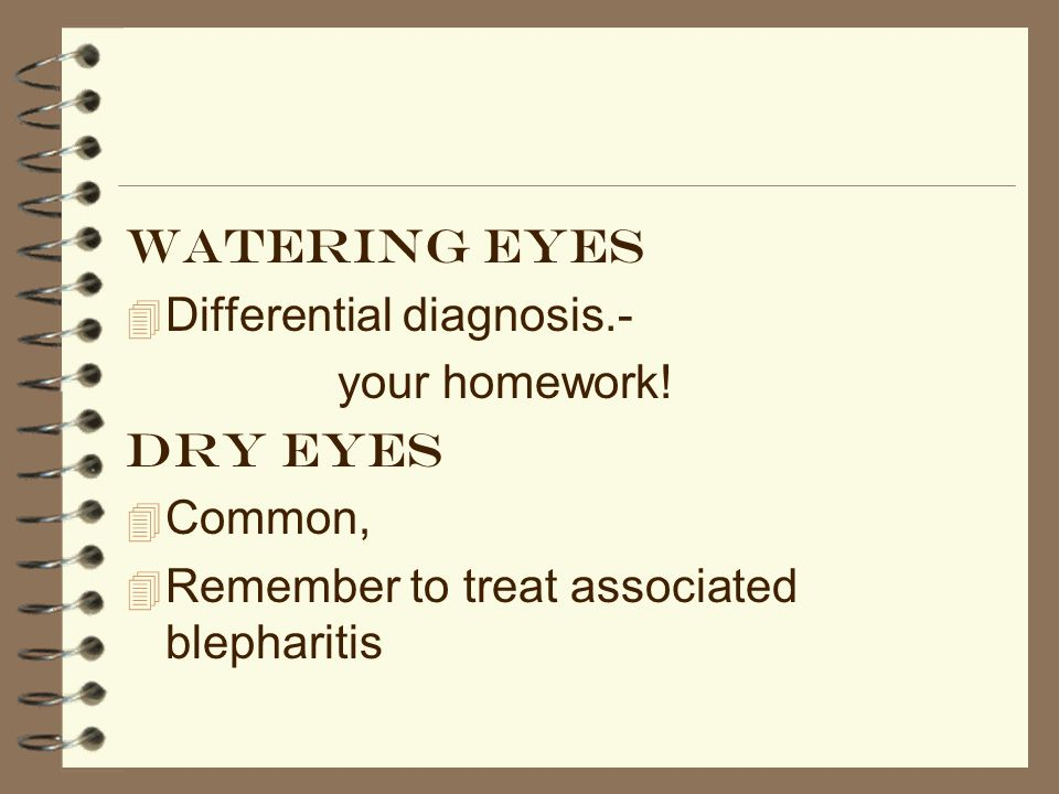 Watering eyes Differential diagnosis.- your homework.