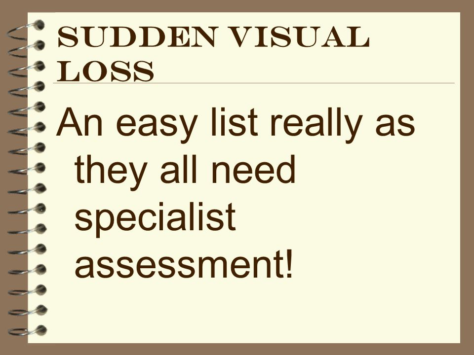 An easy list really as they all need specialist assessment!
