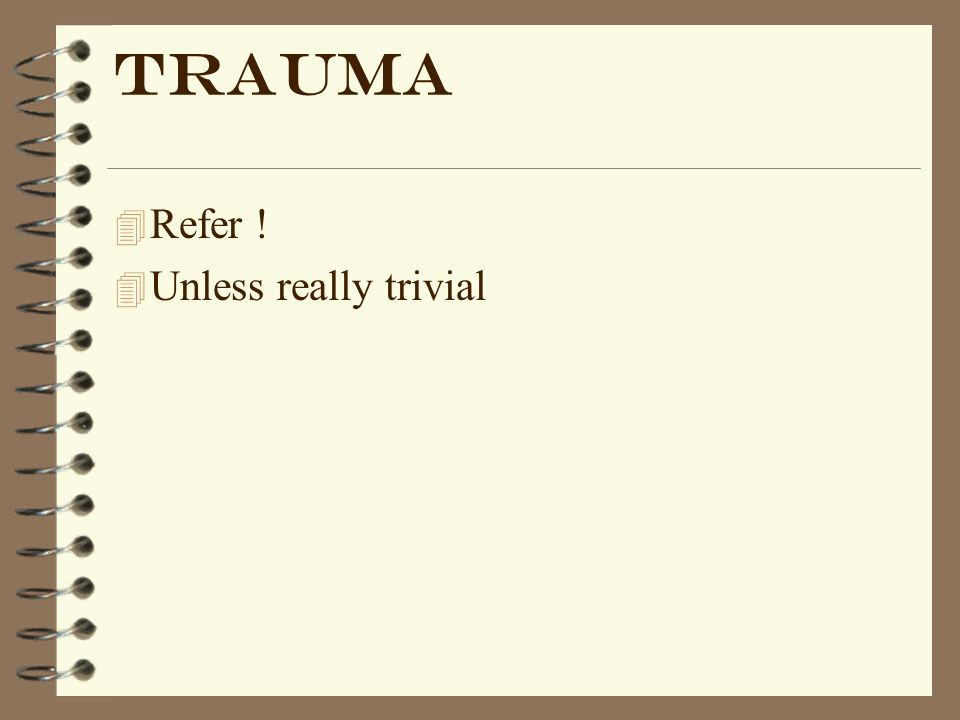 Trauma Refer ! Unless really trivial