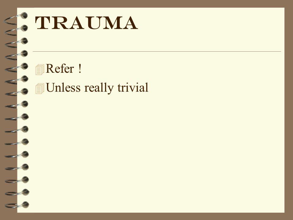 Trauma Refer ! Unless really trivial