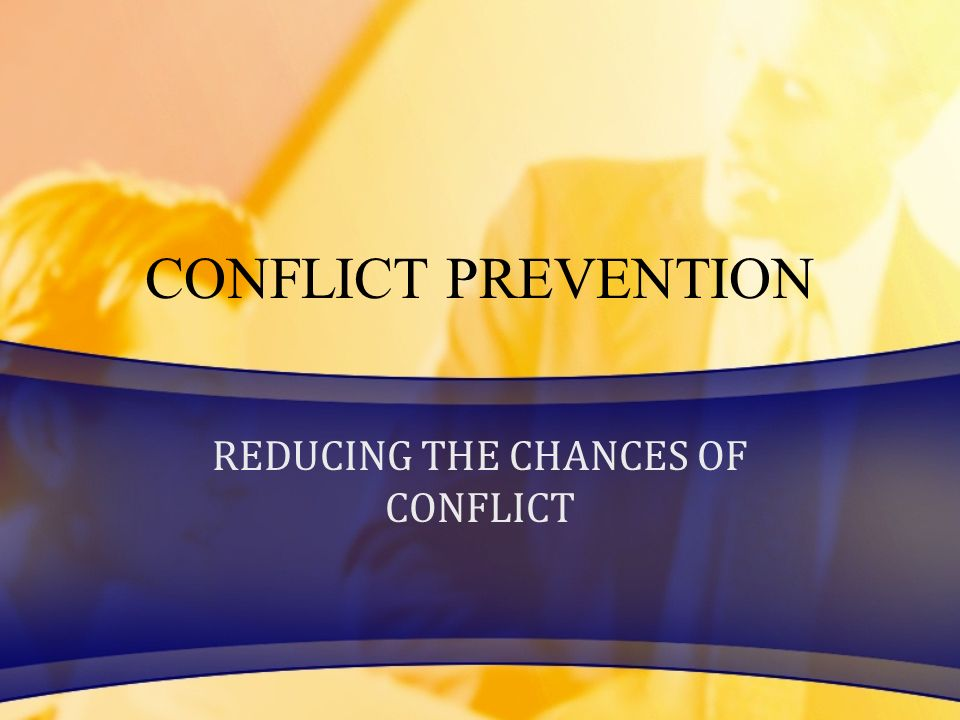 REDUCING THE CHANCES OF CONFLICT