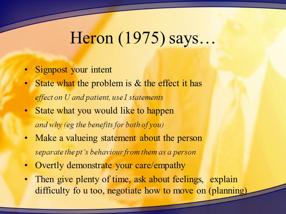 Heron (1975) says… Signpost your intent