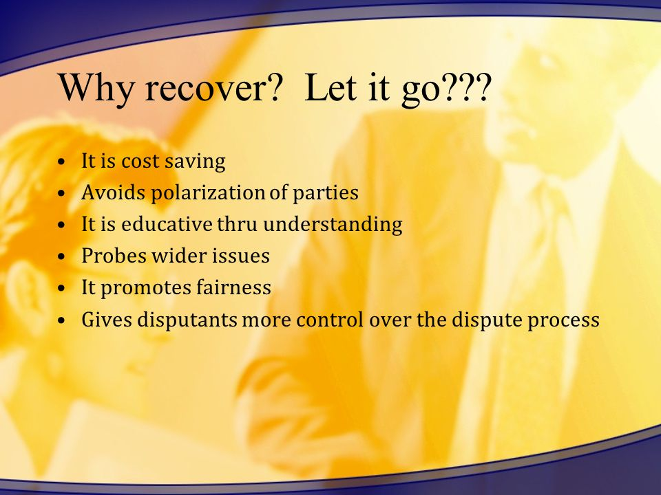 Why recover Let it go It is cost saving