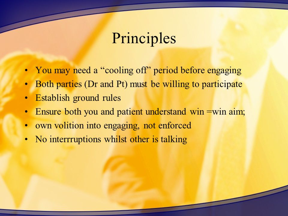 Principles You may need a cooling off period before engaging