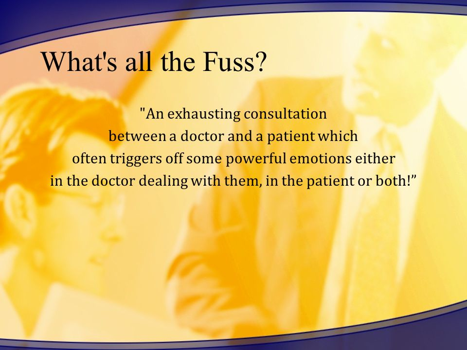 What s all the Fuss An exhausting consultation