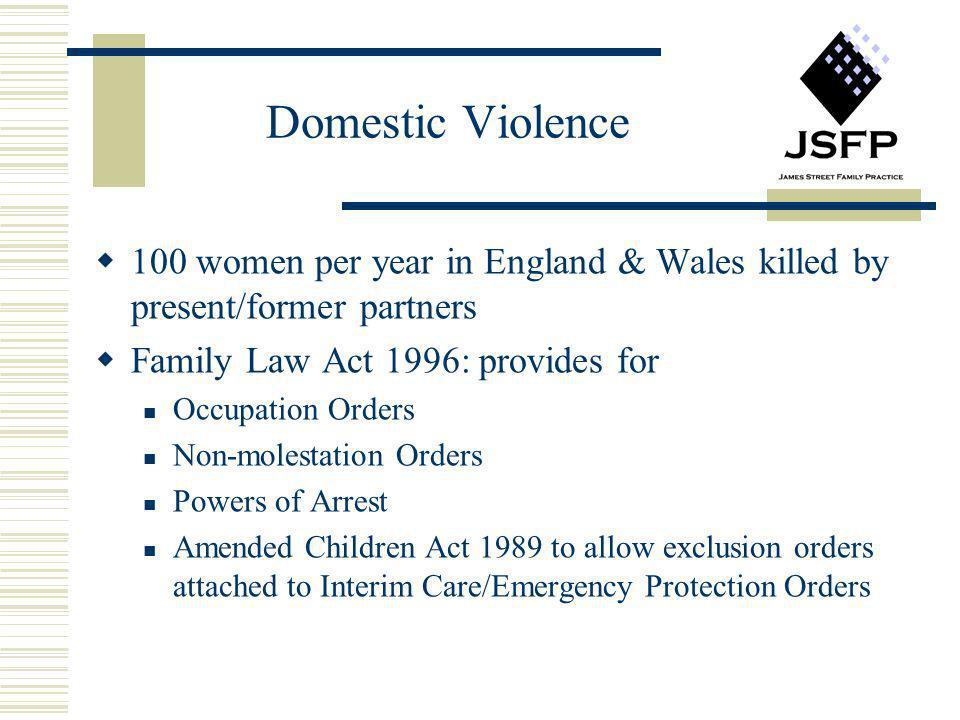 Domestic Violence 100 women per year in England & Wales killed by present/former partners. Family Law Act 1996: provides for.