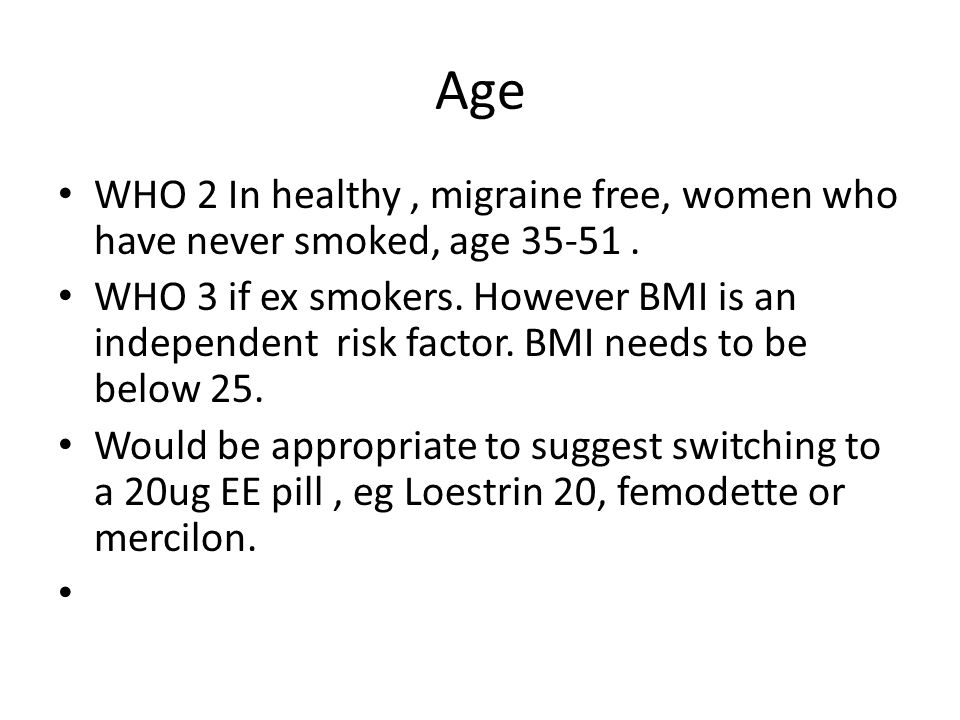 Age WHO 2 In healthy , migraine free, women who have never smoked, age