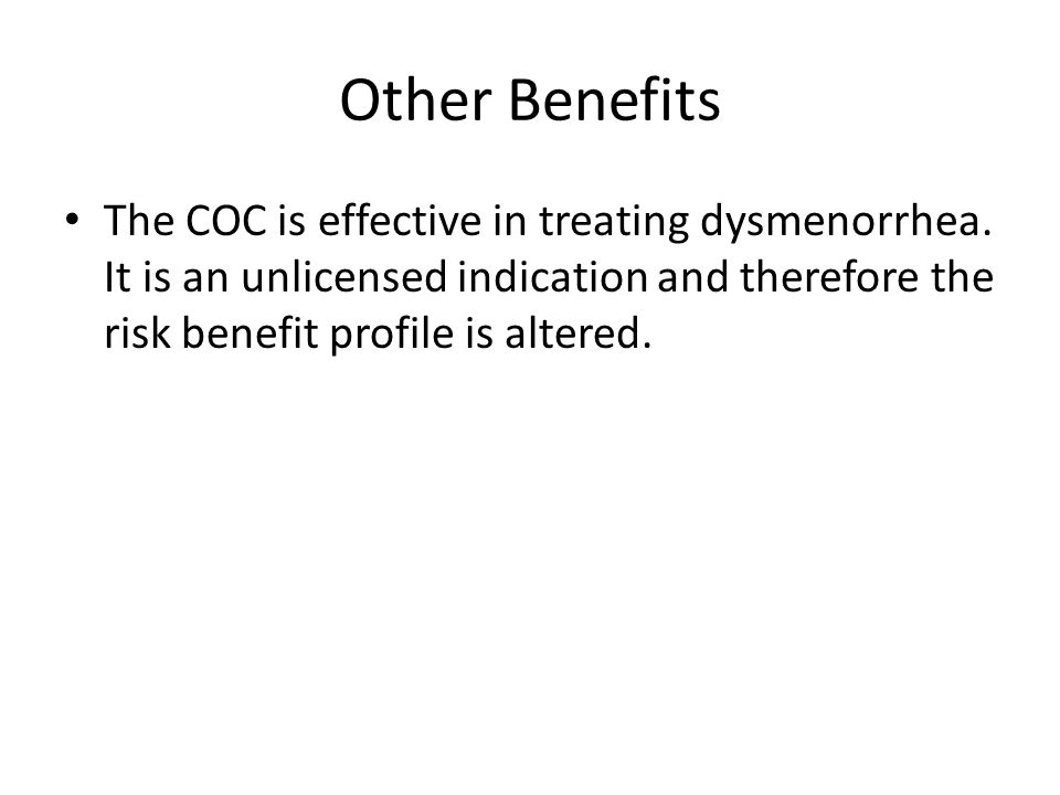 Other Benefits The COC is effective in treating dysmenorrhea.