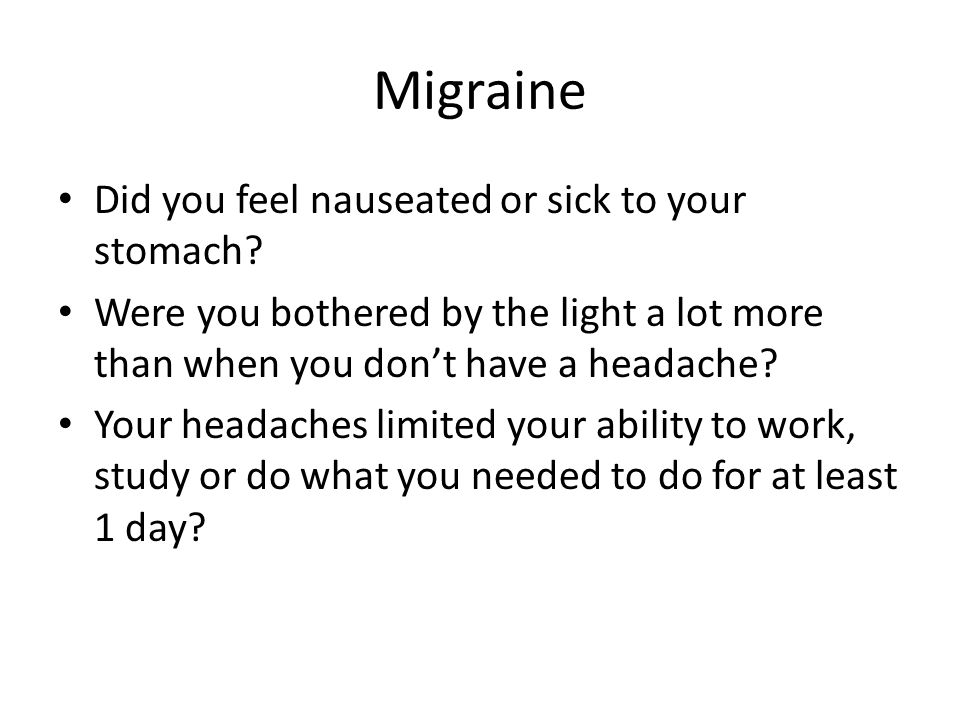 Migraine Did you feel nauseated or sick to your stomach