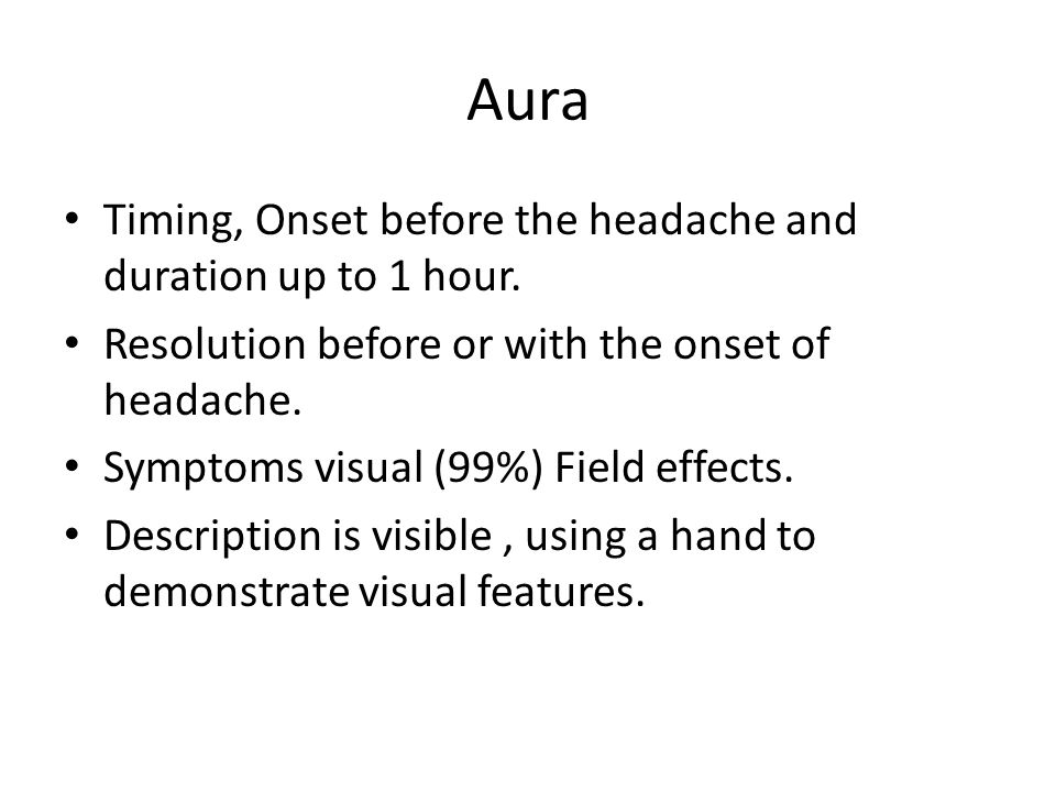 Aura Timing, Onset before the headache and duration up to 1 hour.