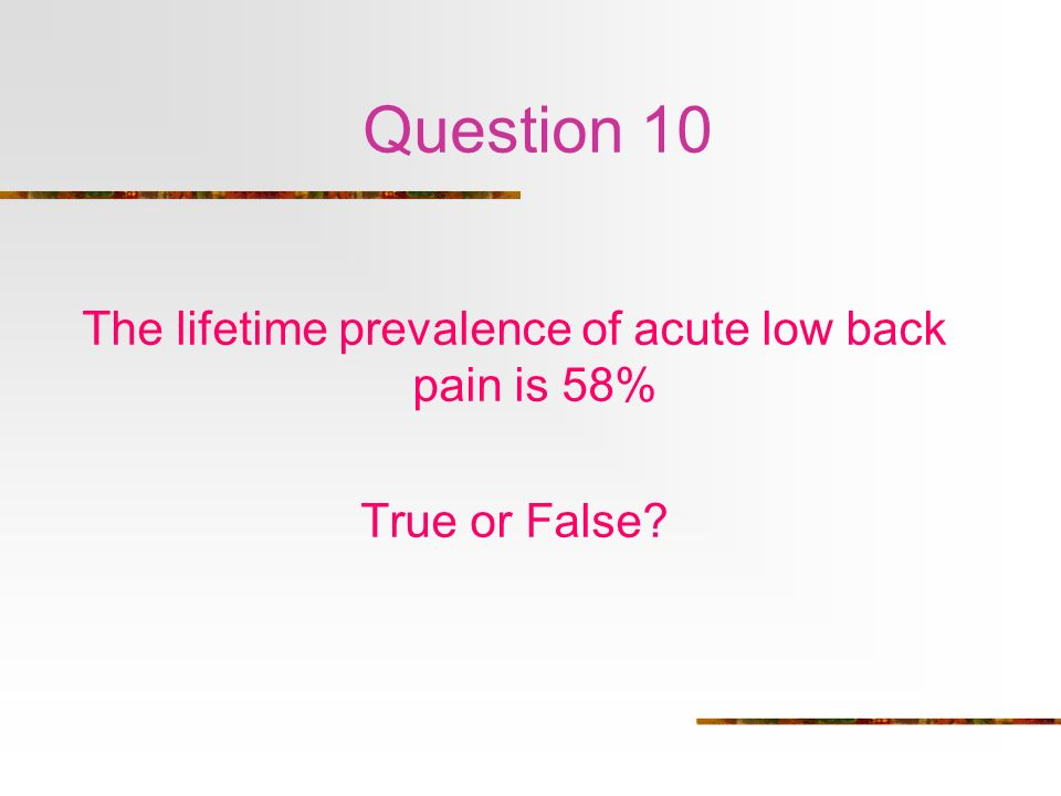 The lifetime prevalence of acute low back pain is 58%