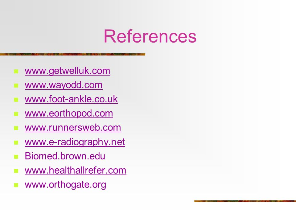 References www.getwelluk.com www.wayodd.com www.foot-ankle.co.uk