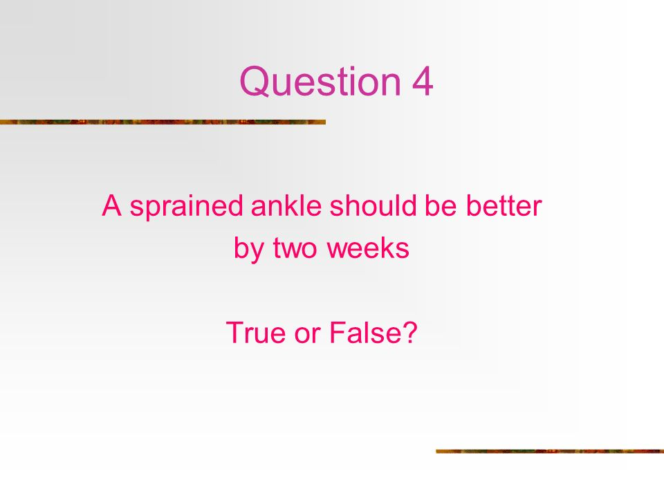A sprained ankle should be better