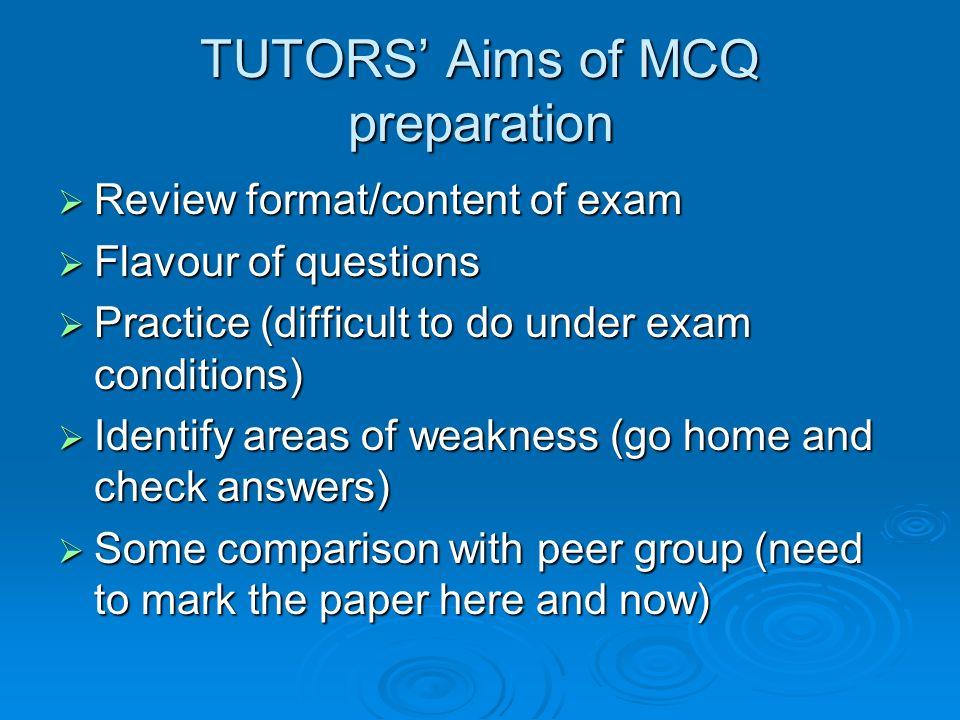 TUTORS' Aims of MCQ preparation