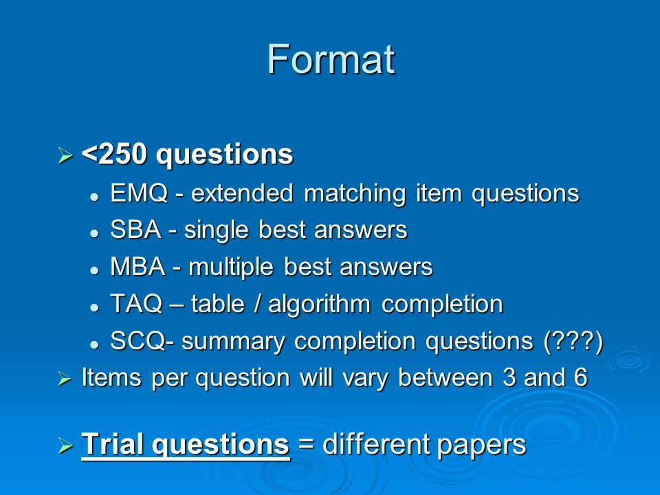 Format <250 questions Trial questions = different papers