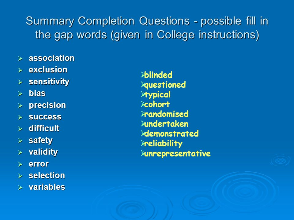 Summary Completion Questions - possible fill in the gap words (given in College instructions)