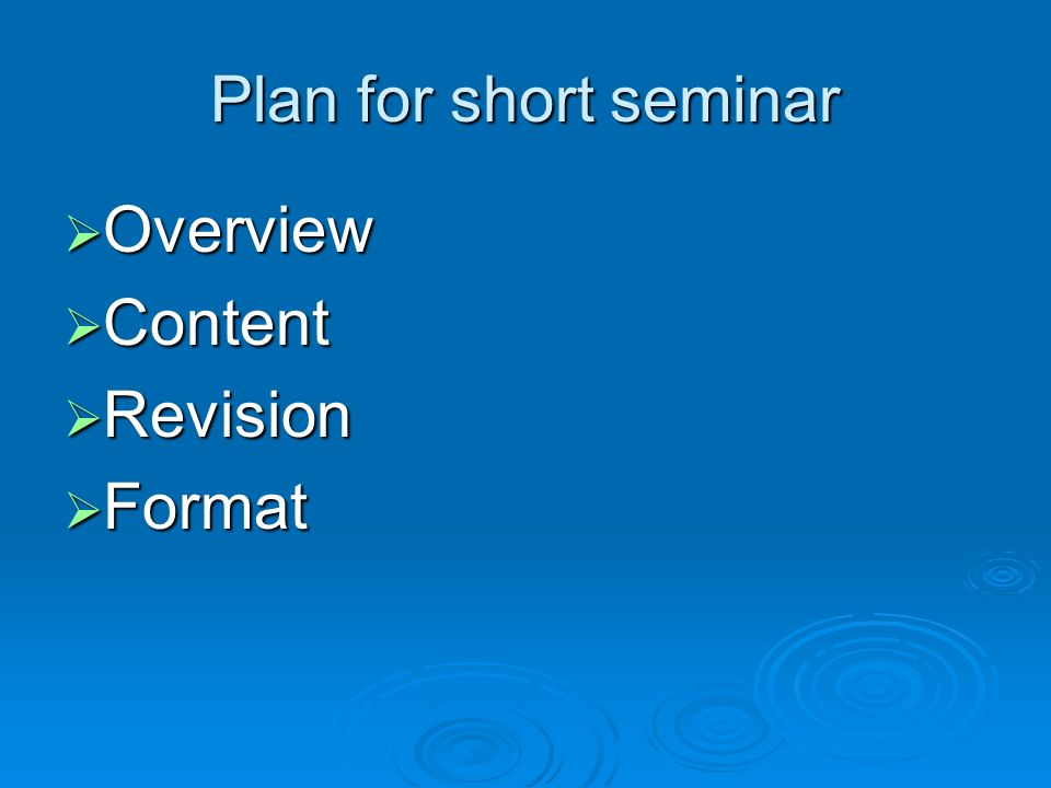 Plan for short seminar Overview Content Revision Format