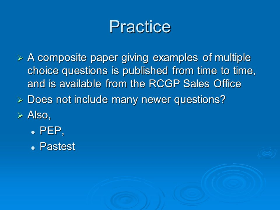 Practice A composite paper giving examples of multiple choice questions is published from time to time, and is available from the RCGP Sales Office.