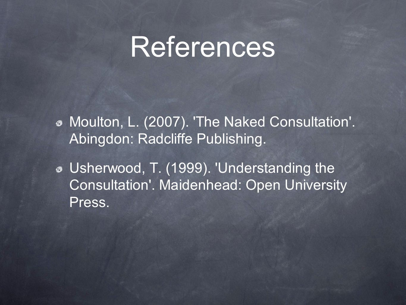 References Moulton, L. (2007). The Naked Consultation . Abingdon: Radcliffe Publishing.