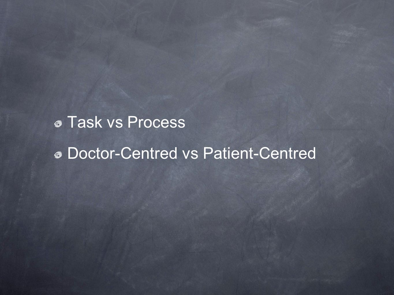 Task vs Process Doctor-Centred vs Patient-Centred