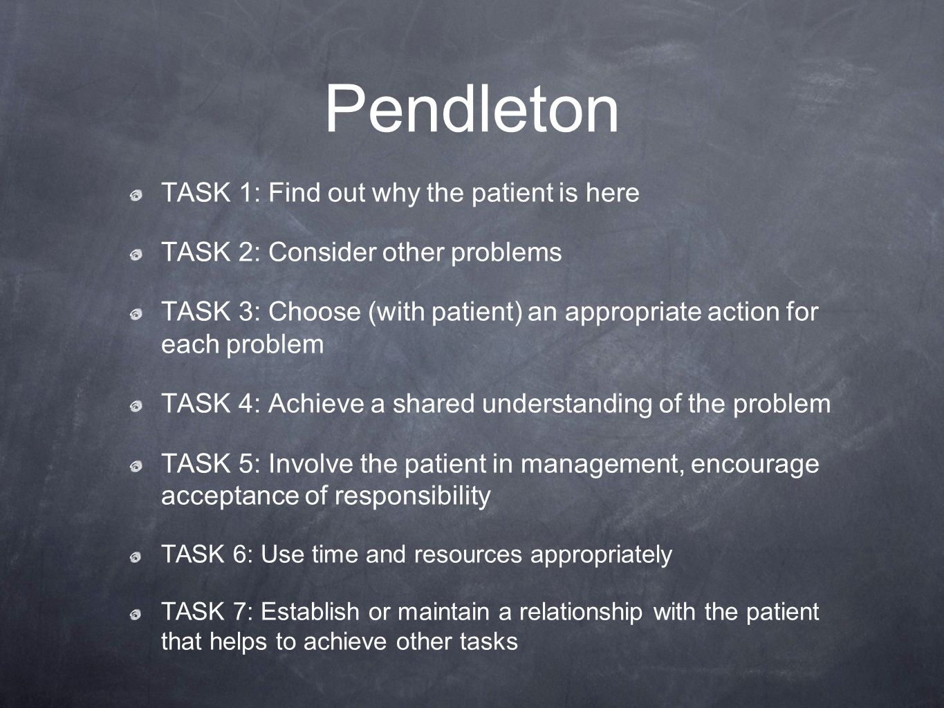 Pendleton TASK 1: Find out why the patient is here