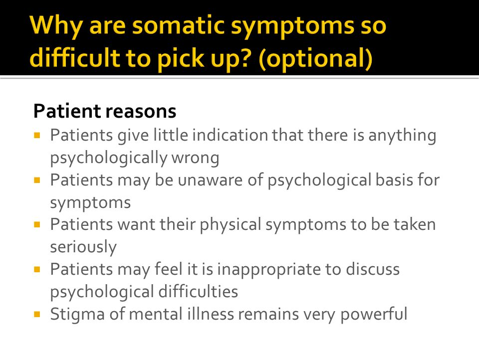 Why are somatic symptoms so difficult to pick up (optional)