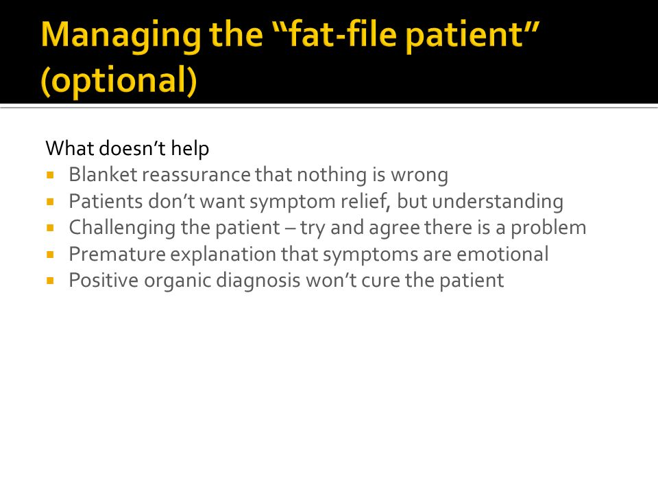 Managing the fat-file patient (optional)
