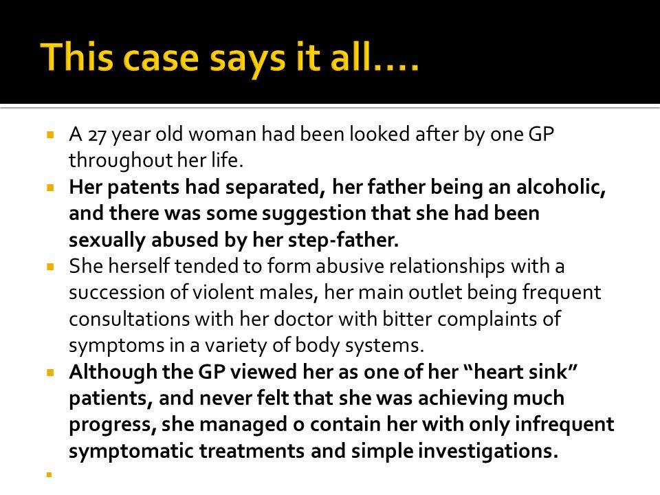 This case says it all.... A 27 year old woman had been looked after by one GP throughout her life.