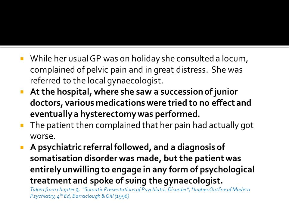The patient then complained that her pain had actually got worse.