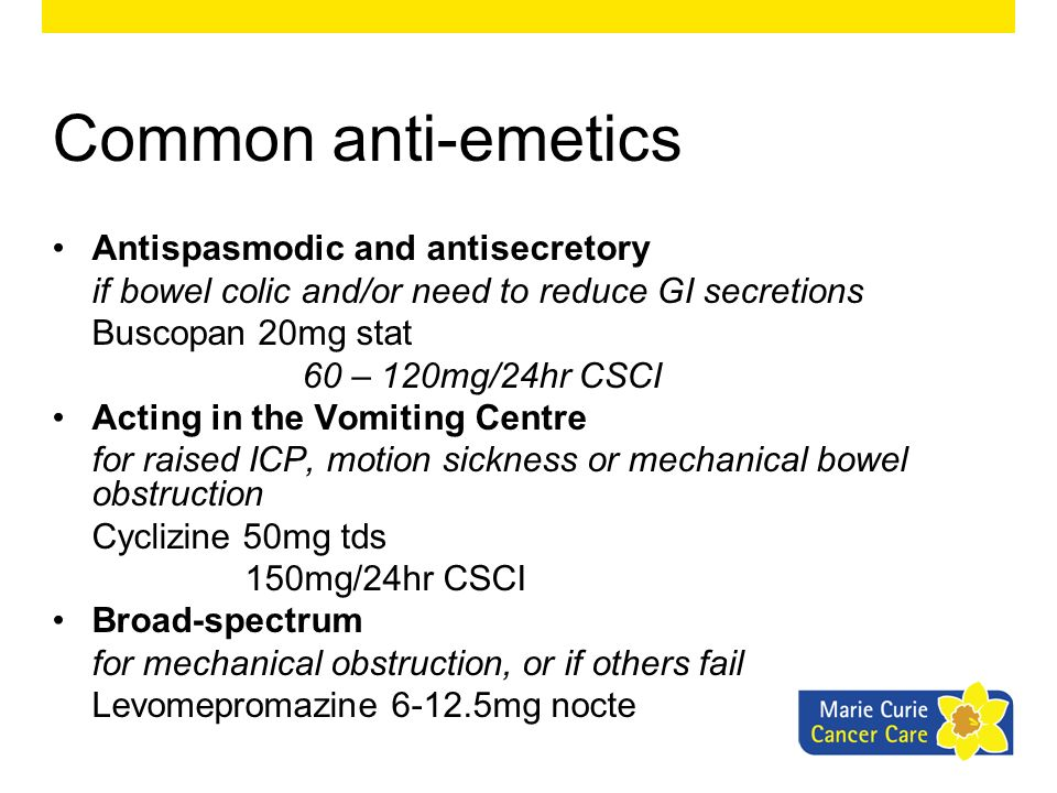 Common anti-emetics Antispasmodic and antisecretory