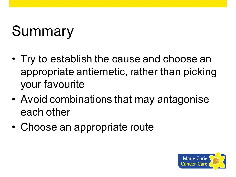 Summary Try to establish the cause and choose an appropriate antiemetic, rather than picking your favourite.