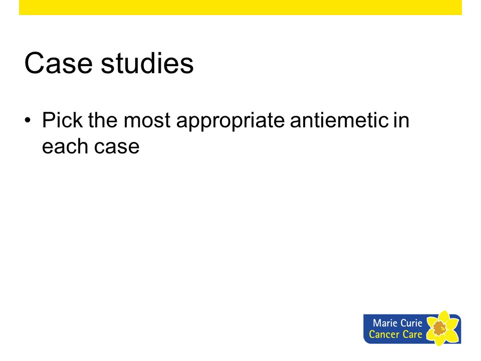 Case studies Pick the most appropriate antiemetic in each case