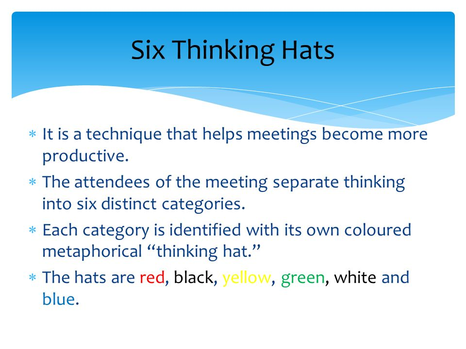 Six Thinking Hats It is a technique that helps meetings become more productive.