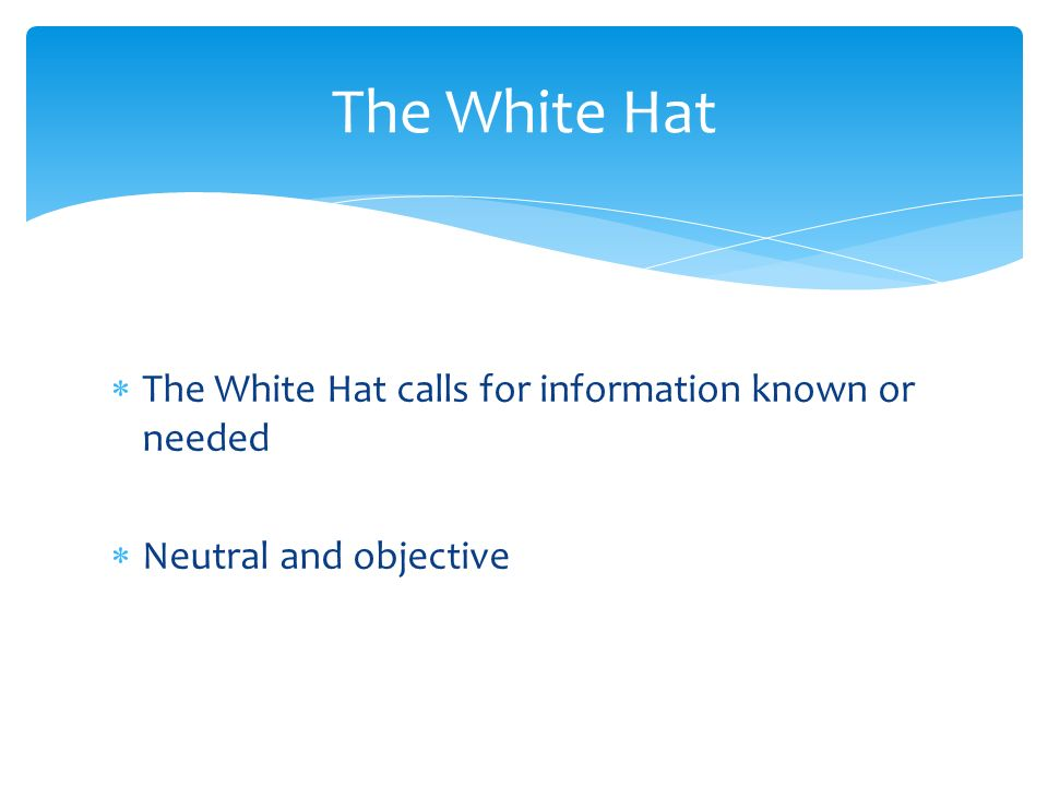 The White Hat The White Hat calls for information known or needed