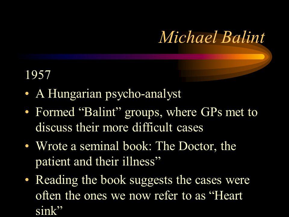 Michael Balint 1957 A Hungarian psycho-analyst