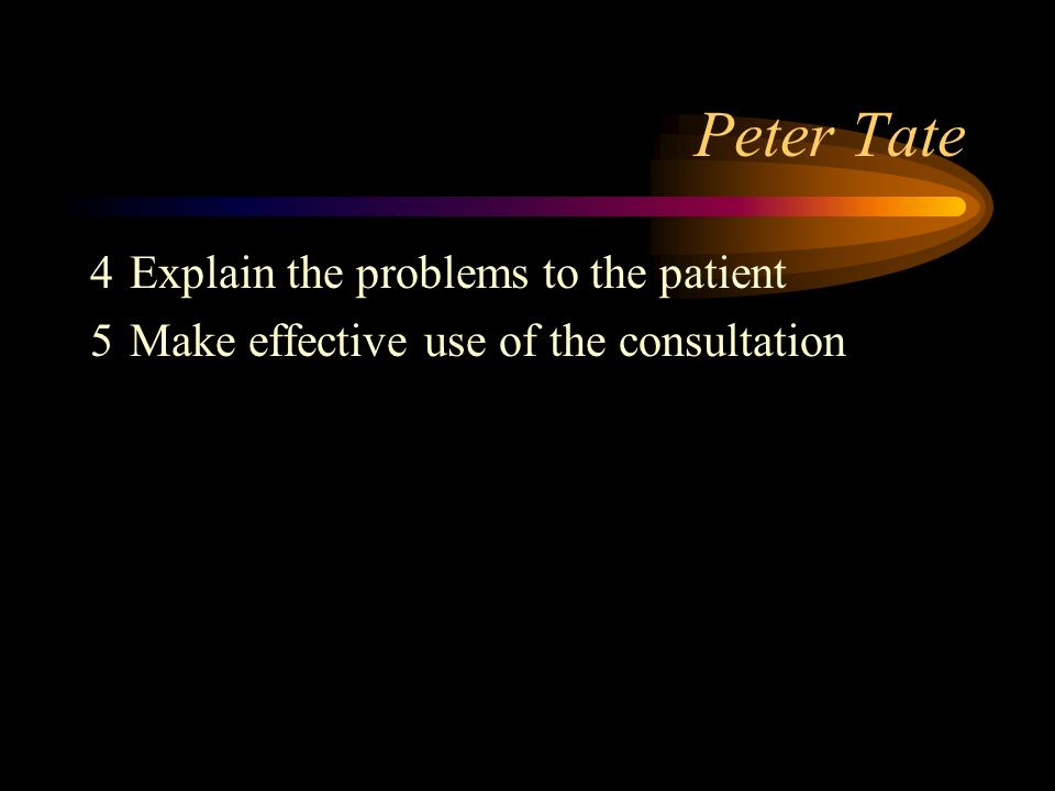 Peter Tate 4 Explain the problems to the patient