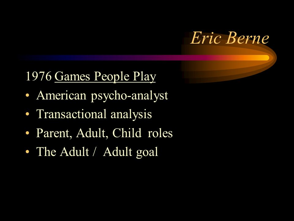 Eric Berne 1976 Games People Play American psycho-analyst