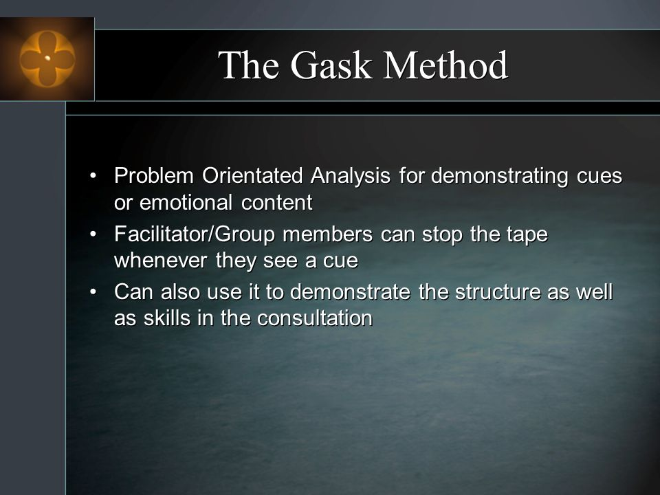 The Gask Method Problem Orientated Analysis for demonstrating cues or emotional content.