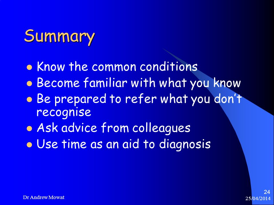 Summary Know the common conditions Become familiar with what you know