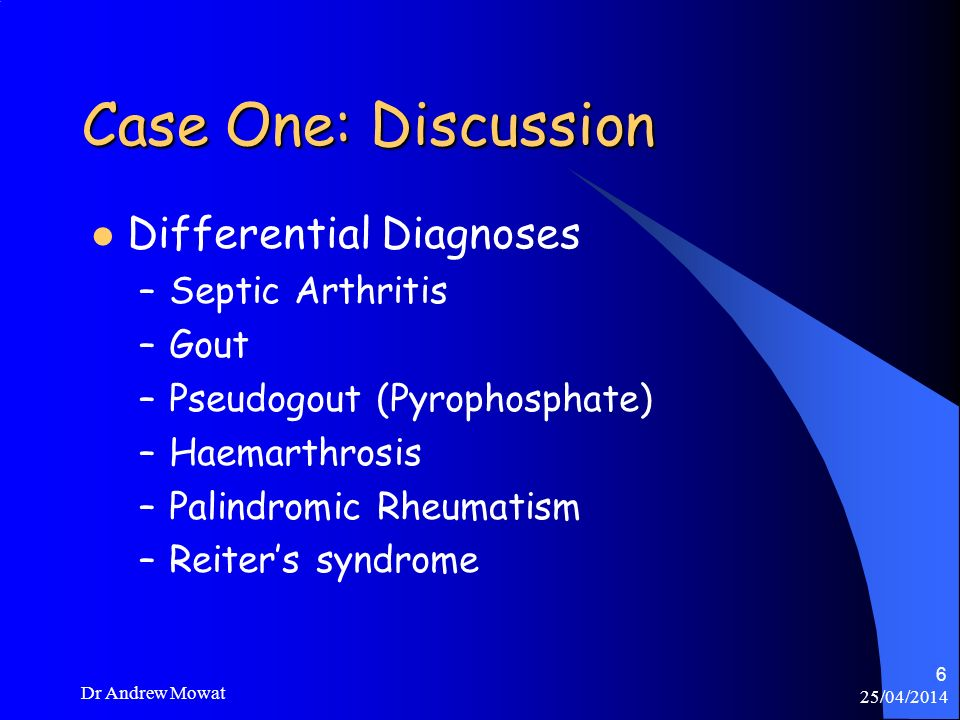 Case One: Discussion Differential Diagnoses Septic Arthritis Gout