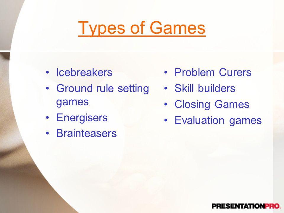 Types of Games Icebreakers Ground rule setting games Energisers