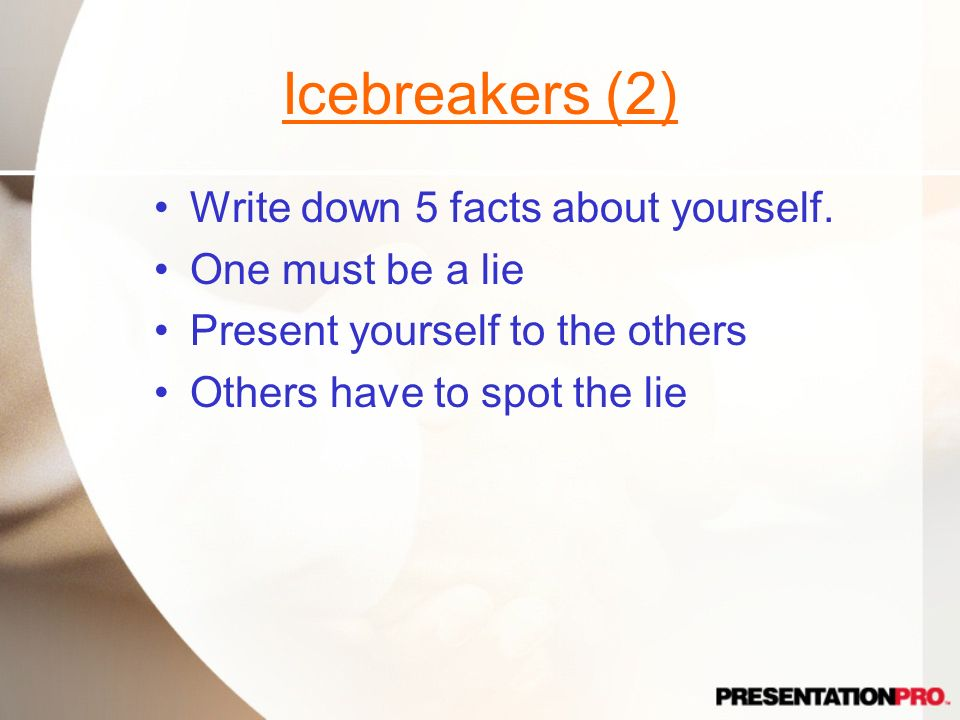 Icebreakers (2) Write down 5 facts about yourself. One must be a lie