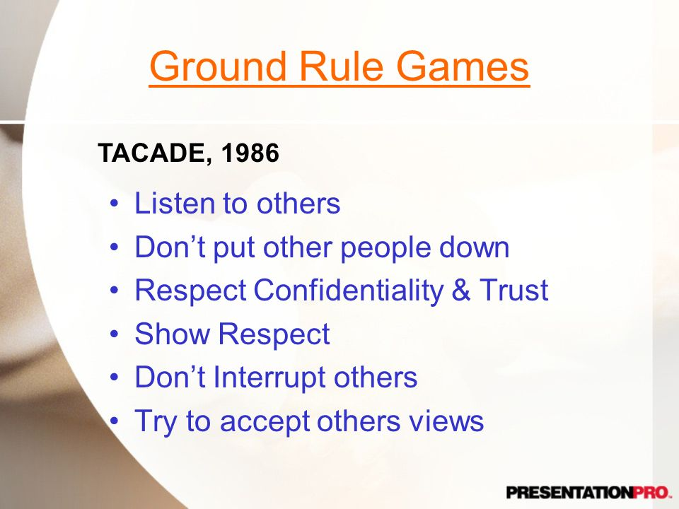 Ground Rule Games Listen to others Don't put other people down