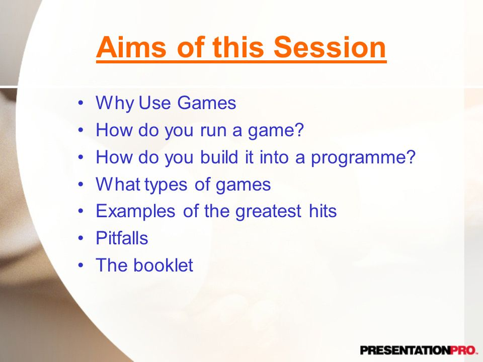 Aims of this Session Why Use Games How do you run a game