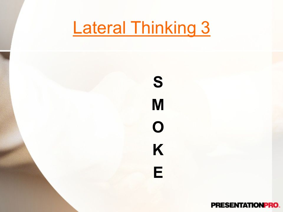 Lateral Thinking 3 S M O K E Up in smoke
