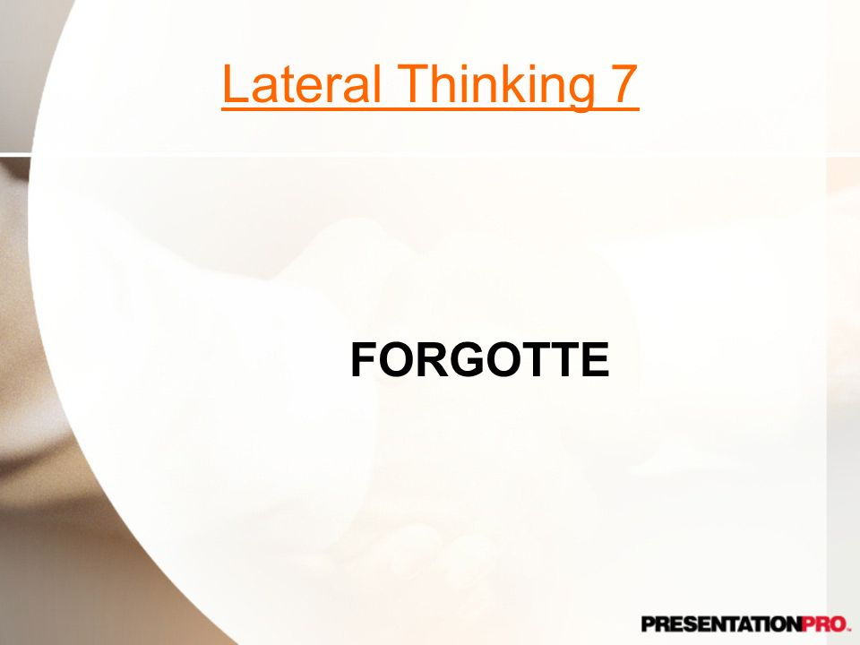 Lateral Thinking 7 FORGOTTE Almost forgotten