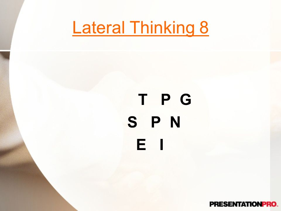 Lateral Thinking 8 T P G S P N E I Stepping Out of Line